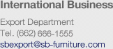International Business Export Department Tel. (662) 832-4000 sbexport@sb-furniture.com